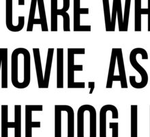 I Dont Care Who Dies In A Movie As Long As The Dog Lives Sticker