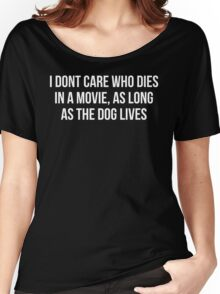I Dont Care Who Dies In A Movie As Long As The Dog Lives Women's Relaxed Fit T-Shirt