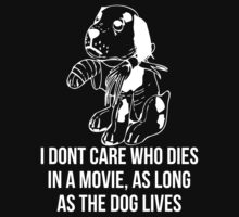 I Dont Care Who Dies In A Movie As Long As The Dog Lives by mralan