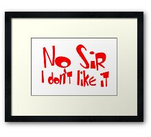 No Sir I Don't Like It Framed Print