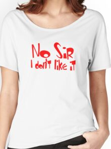 No Sir I Don't Like It Women's Relaxed Fit T-Shirt