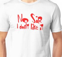 No Sir I Don't Like It Unisex T-Shirt