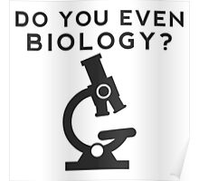Do you even Biology? Poster
