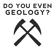 Do you even Geology? Photographic Print