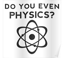 Do you even Physics? Poster