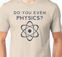 Do you even Physics? Unisex T-Shirt