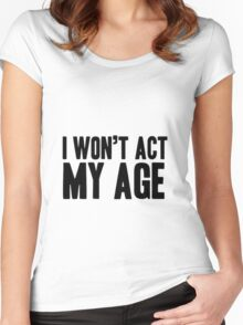 I Won`t Act My Age Women's Fitted Scoop T-Shirt