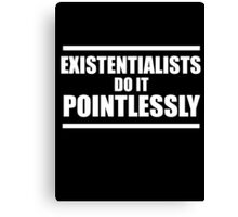 Existentialists do it pointlessly Canvas Print