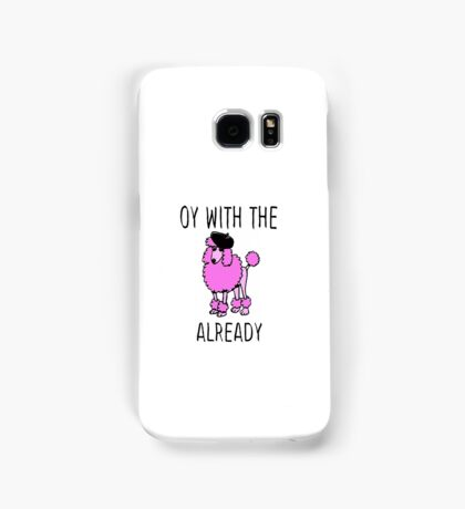 Oy With The Poodles Already Samsung Galaxy Case/Skin