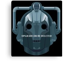 Doctor Who Cyberman - Upgrade or be Deleted Canvas Print
