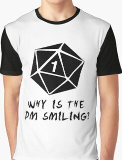 Why Is The DM Smiling? Dungeons & Dragons Graphic T-Shirt