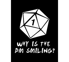 Why Is The DM Smiling? Dungeons & Dragons (White) Photographic Print