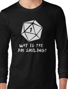 Why Is The DM Smiling? Dungeons & Dragons (White) Long Sleeve T-Shirt