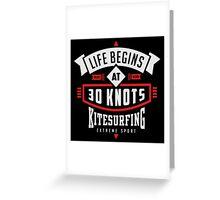 Life begins at 30 knots kitesurfing Greeting Card