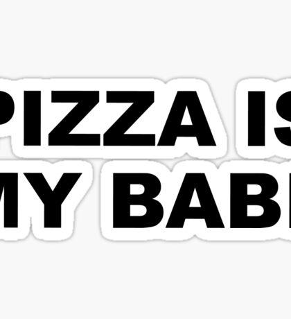 Pizza is my babe Sticker
