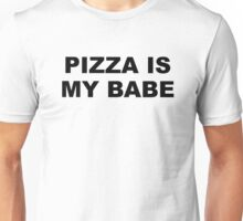 Pizza is my babe Unisex T-Shirt