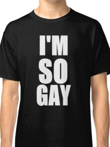 I'M SO GAY Design Classic T-Shirt