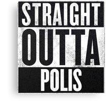 Straight Outta Polis Canvas Print