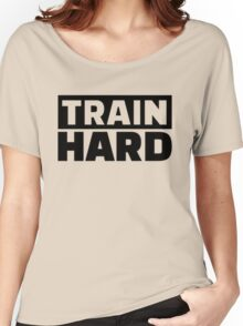 Train Hard Quote Motivation Women's Relaxed Fit T-Shirt