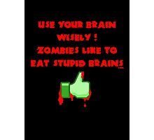 Zombies like stupid brains Photographic Print