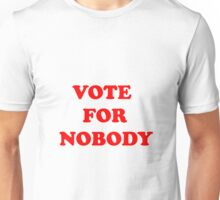 VOTE FOR NOBODY Unisex T-Shirt