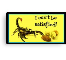 I Can't Be Satisfied! Canvas Print