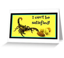 I Can't Be Satisfied! Greeting Card