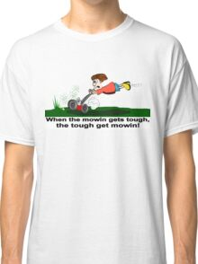 When The Mowin Gets Tough! Classic T-Shirt