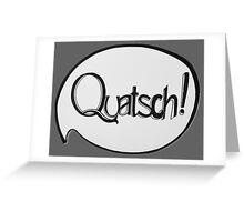 QUATSCH! Greeting Card