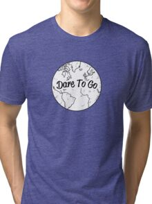 Dare to Go Tri-blend T-Shirt