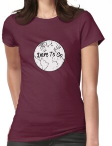 Dare to Go Womens Fitted T-Shirt