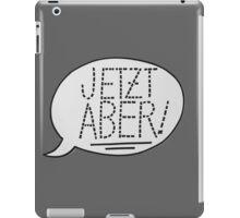 JETZT ABER iPad Case/Skin