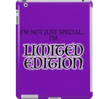 I'm Not Just Special...I'm Limited Edition! iPad Case/Skin