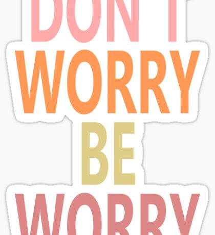 DON'T WORRY, BE WORRY Sticker