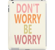 DON'T WORRY, BE WORRY iPad Case/Skin
