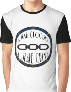A Man Chooses, A Slave Obeys Graphic T-Shirt