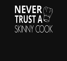 Never Trust A Skinny Cook Unisex T-Shirt