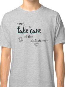 We take care of the details  Classic T-Shirt
