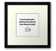 I Survived Another Meeting That Should Have Been An Email Framed Print