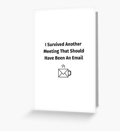 I Survived Another Meeting That Should Have Been An Email Greeting Card