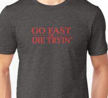 Go Fast or Die Tryin Unisex T-Shirt