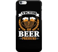 Victim of beer pressure iPhone Case/Skin