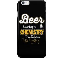Beer: According to chemistry it's a solution iPhone Case/Skin