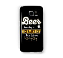 Beer: According to chemistry it's a solution Samsung Galaxy Case/Skin