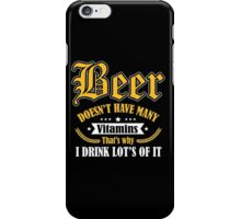 Beer doesn't have many vitamins - that's why I drink lot's of it iPhone Case/Skin