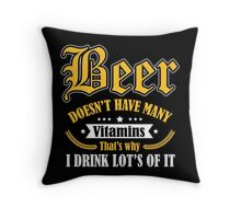 Beer doesn't have many vitamins - that's why I drink lot's of it Throw Pillow