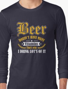 Beer doesn't have many vitamins - that's why I drink lot's of it Long Sleeve T-Shirt