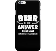 Beer is the answer, but I can't remember the question iPhone Case/Skin
