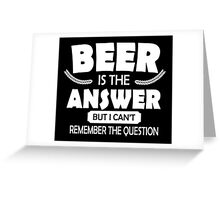 Beer is the answer, but I can't remember the question Greeting Card