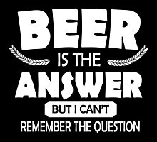 Beer is the answer, but I can't remember the question Photographic Print